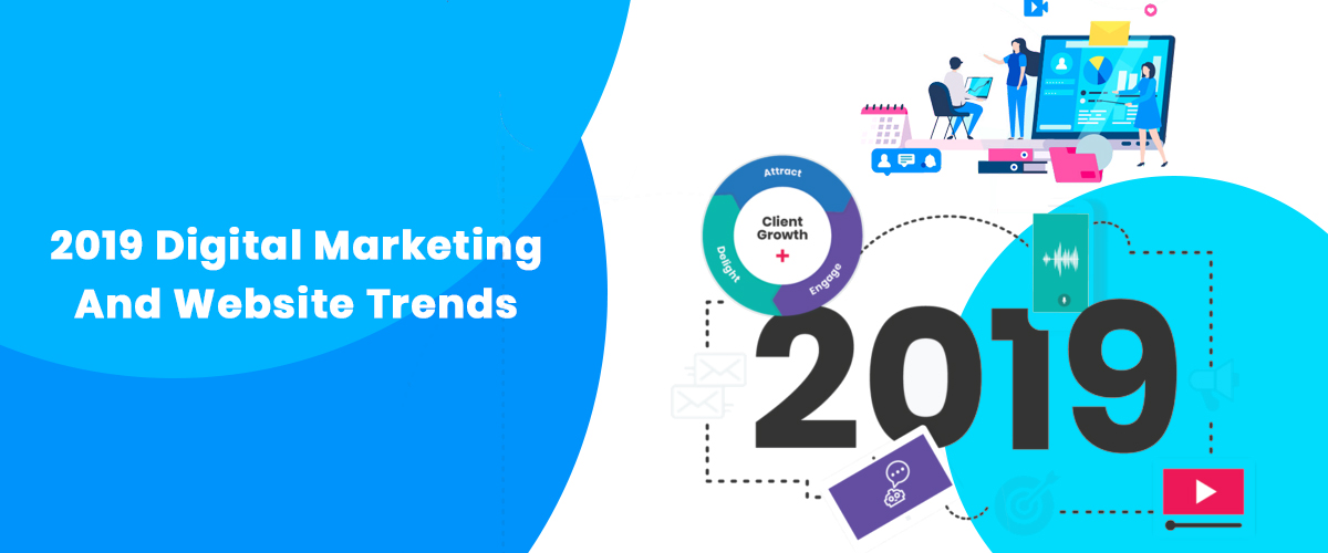 2019 Digital Marketing And Website Trends You Need To Know About